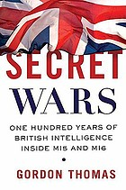 Secret wars : one hundred years of British intelligence inside MI5 and MI6