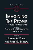 Imagining the people : Chinese intellectuals and the concept of citizenship, 1890-1920