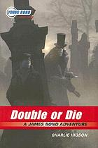 Double or die : a James Bond adventure