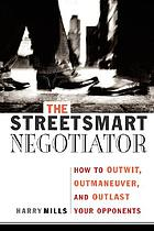 The streetsmart negotiator : how to outwit, outmaneuver, and outlast your opponents