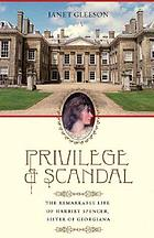 Privilege and scandal : the remarkable life of Harriet Spencer, sister of Georgiana