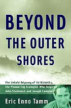 Beyond the outer shores : the untold odyssey of Ed Ricketts, the pioneering ecologist who inspired John Steinbeck and Joseph Campbell