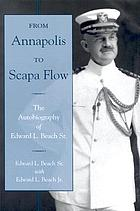 From Annapolis to Scapa Flow : the autobiography of Edward L. Beach, Sr.