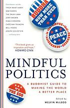 Mindful politics : a Buddhist guide to making the world a better place