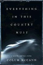 Everything in this country must : a novella and two stories