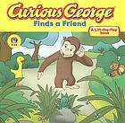Curious George finds a friend : a lift-the-flap adventure