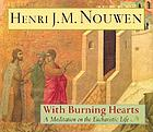 With burning hearts : a meditation on the eucharistic life