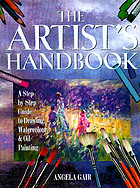 The artist's handbook : a step-by-step guide to drawing, watercolor, and oil painting