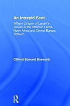An intrepid Scot : William Lithgow of Lanark's travels in the Ottoman lands, North Africa and Central Europe, 1609-21