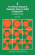 The offshore disposal of radioactive waste by drilled emplacement : a feasibility study