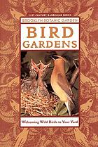 Bird gardens : welcoming wild birds to your yard
