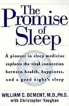 The promise of sleep : a pioneer in sleep medicine explores the vital connection between health, happiness, and a good night's sleep