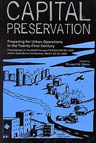 Capital preservation : preparing for urban operations in the twenty-first century : proceedings of the RAND Arroyo-TRADOC-MCWL-OSD Urban Operations Conference, March 22-23, 2000
