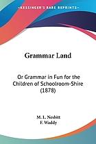 Grammar-land : grammar in fun for the children of schoolroom-shire