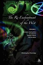 The re-enchantment of the West : alternative spiritualities, sacralization, popular culture, and occulture