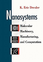 Nanosystems : molecular machinery, manufacturing, and computation