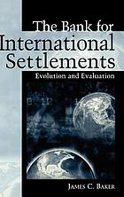 The Bank for International Settlements : evolution and evaluation