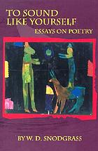 To sound like yourself : essays on poetry