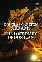 The lost diary of Don Juan : an account of the true arts of passion and the perilous adventure of love : a novel