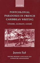 Postcolonial paradoxes in French Caribbean writing : Césaire, Glissant, Condé