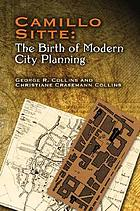 Camillo Sitte: the birth of modern city planning : with a translation of the 1889 Austrian edition of his City planning according to artistic principles