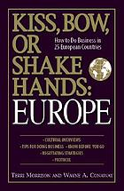 Kiss, bow, or shake hands : Europe : how to do business in 25 European countries