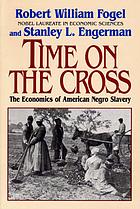 Time on the cross : the economics of American Negro slavery