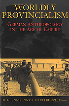 Worldly provincialism : German anthropology in the age of empire