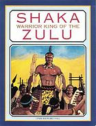 Shaka, warrior king of the Zulu