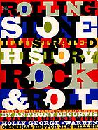 The Rolling stone illustrated history of rock & roll : the definitive history of the most important artists and their music