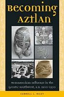 Becoming Aztlan : Mesoamerican influence in the greater Southwest, AD 1200-1500