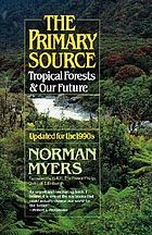 The primary source : tropical forests and our future