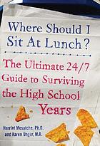 Where should I sit at lunch?: the ultimate 24/7 guide to surviving high school years