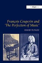 Fran?cois Couperin and 'the perfection of music'
