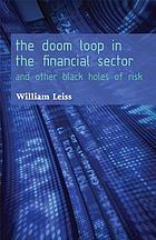 The doom loop in the financial sector : and other black holes of risk