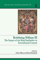 Redefining William III : the impact of the king-stadholder in international context