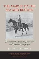 The march to the sea and beyond : Sherman's troops in the Savannah and Carolinas campaigns