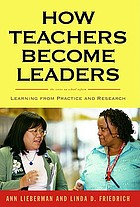 How teachers become leaders : learning from practice and research