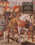 Cosimo de' Medici and the Florentine Renaissance : the patron's oeuvre