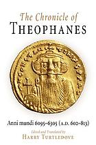 The chronicle of Theophanes : an English translation of anni mundi 6095-6305 (A.D. 602-813)