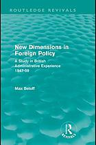 New dimensions in foreign policy : a study in British administrative experience, 1947-59