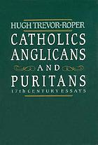 Catholics, Anglicans, and Puritans : seventeenth century essays