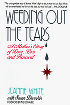 Weeding out the tears : a mother's story of love, loss, and renewal