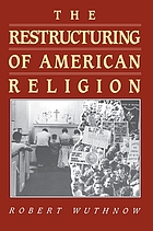 The restructuring of American religion : society and faith since World War II