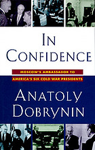 In confidence : Moscow's ambassador to America's six Cold War presidents (1962-1986)
