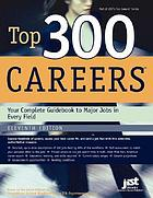 Top 300 careers your complete guidebook to major jobs in every field