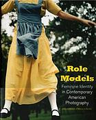 Role models : feminine identity in contemporary American photography