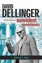 David Dellinger : the life and times of a nonviolent revolutionary