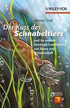 Der Kuss des Schnabeltiers und 60 weitere irrwitzige Geschichten aus Natur und Wissenschaft