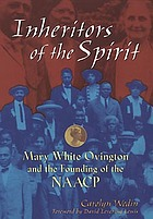 Inheritors of the spirit : Mary White Ovington and the founding of the NAACP